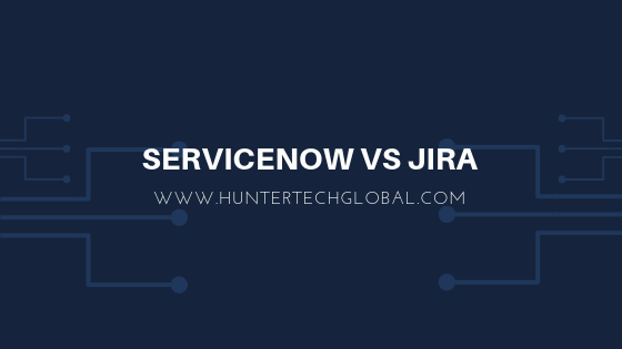 SERVICENOW VS JIRA DIFFERENCES BY HUNTERTECHGLOBAL