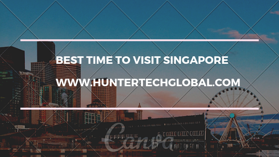 Best Time to Visit Singapore-2019