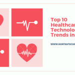 Top 10 Healthcare Technology Trends in 2019