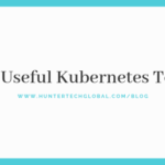 50+ Useful Kubernetes Tools - 2019