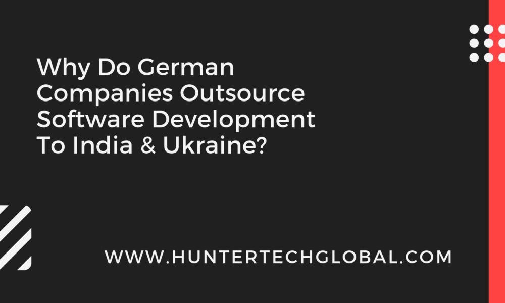 Why Do German Companies Outsource Software Development To India & Ukraine_
