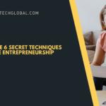 Apply These 6 Secret Techniques To Improve Entrepreneurship