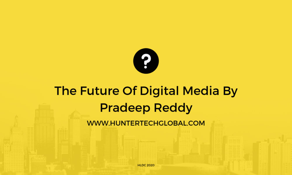 The Future Of Digital Media By Pradeep Reddy