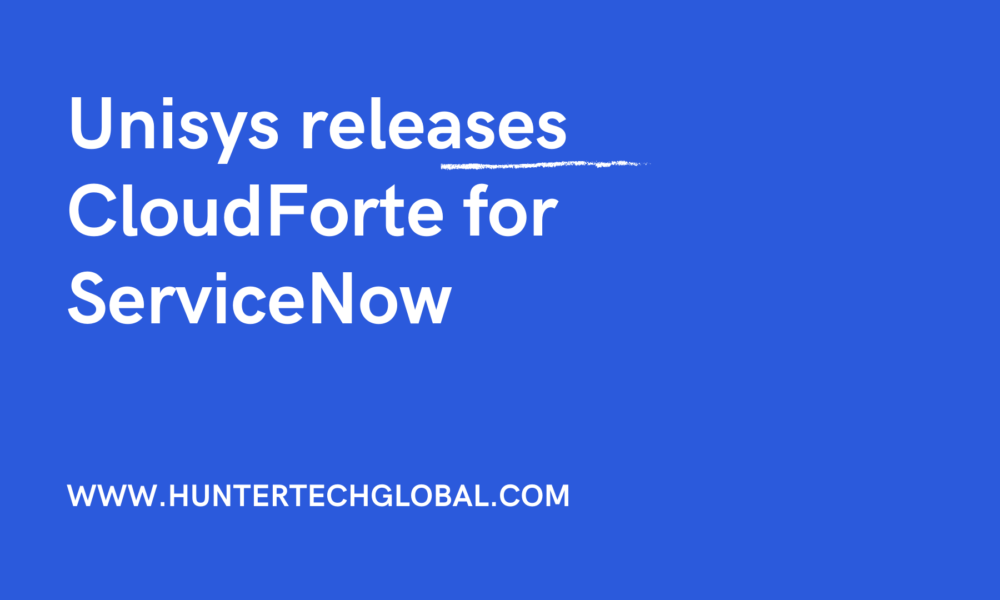 Unisys releases CloudForte for ServiceNow